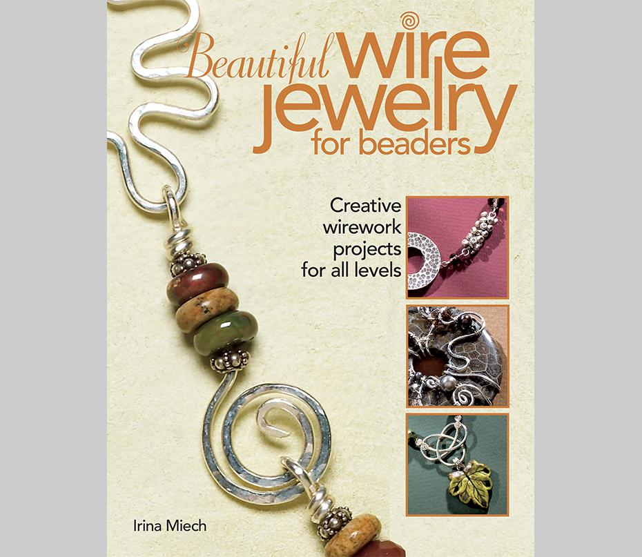Beautiful Wire Jewelry for Beaders | Books by Irina Miech, owner of ...